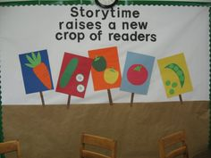 Storytime raises a new crop of readers bulletin board, inspired by Lois Ehlert, love this idea to make sure parents know why storytime is so important.