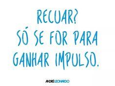 Sempre. Nunca e em circunstancia alguma desistir! www.AndreLeonardo.com