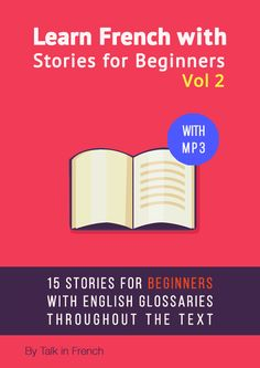 A new ebook. Learn French with Stories. Discover the special deal here. https://www.talkinfrench.com/more-stories-to-learn-french-for-beginners/