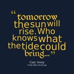 68 Best The Sun Will Rise Again Images Wise Words Inspirational
