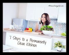 7 Steps to a Permanently Clean Kitchen.  Such great tips!