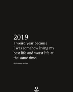 2019 a strange year because I have my best Ein seltsames Jahr, weil ich gleichzeitig mein bestes und schlechtestes Leb… 2019 a strange year because I lived my best and worst life at the same time – Relationship Quotes – # led - Quotes About New Year, Year Quotes, Mood Quotes, True Quotes, Positive Quotes, Motivational Quotes, Inspirational Quotes, New Year's Quotes, Worst Feeling Quotes