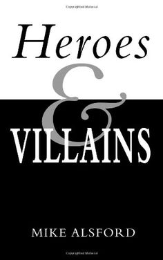 Heros and Villains by Mike Alsford