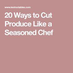 20 Ways to Cut Produce Like a Seasoned Chef