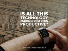 Is All This Technology Making You Less Productive?