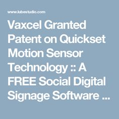 Vaxcel Granted Patent on Quickset Motion Sensor Technology :: A FREE Social Digital Signage Software - Everyone Broadcasts Now