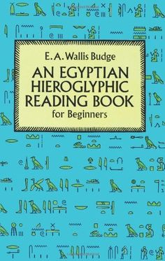 An Egyptian Hieroglyphic Reading Book for Beginners by Sir E. A. Wallis Budge