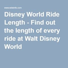 Disney World Ride Length - Find out the length of every ride at Walt Disney World