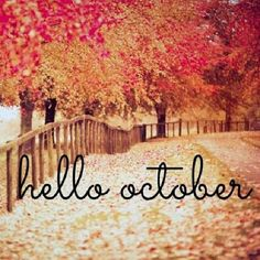 Nice Hello October And Fall! One Of My Favorite Months
