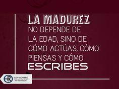 LA MADUREZ no depende de la edad, sino de cómo actúas, cómo piensas y cómo escribes.. - #Frasedeldia #Reflexiones #LaMadurez #EloyRomero