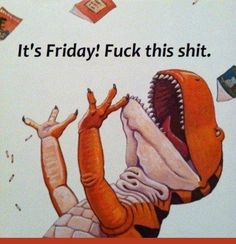 Even T Rex cares o percent on a Friday Funny Friday Memes, Its Friday Quotes, Friday Humor, Funny Quotes, Funny Memes, Hilarious, It's Funny, Memes Humor, Ecards Humor