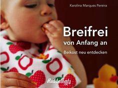 """""""Breifrei von Anfang an. Beikost neu entdecken"""" von Karolina Marques Pereira Nur…"""