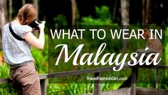 What To Wear n Malaysia: Clothing, Shopping, And Travel Tips