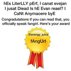 Normally, I'd be annoyed by this grammar...but when I fangirl this looks about right...