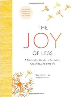 The Joy of Less: A Minimalist Guide to Declutter, Organize, and Simplify (Updated and Revised): Francine Jay: 9781452155180: AmazonSmile: Books