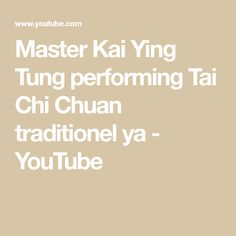 Master Kai Ying Tung performing Tai Chi Chuan traditionel ya - YouTube