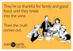 They're so thankful for family and good food, until they break into the wine. Then the truth comes out.