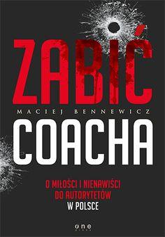 """Książka Macieja Bennewicza pt. """"Zabić coacha. O miłości i nienawiści do autorytetów w Polsce"""".  #bennewicz #coach #ksiazka #book #onepress #nowosc #zasobyludzkie #coaching #kariera"""