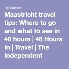 Maastricht travel tips: Where to go and what to see in 48 hours | 48 Hours In | Travel | The Independent