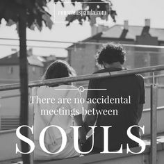 Their are no accidental meetings between souls