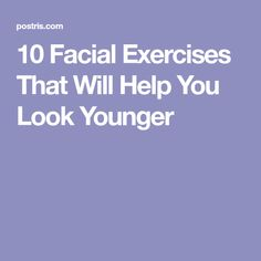 10 Facial Exercises That Will Help You Look Younger