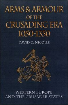 Arms and Armour of the Crusading Era 1050-1350: Western Europe and the Crusader States (v. 1): David Nicolle: 9781853673474: Amazon.com: Books