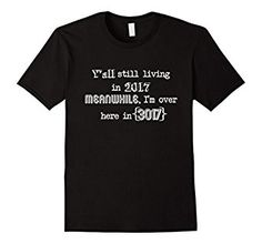 Amazon.com: 3017 Meme T-Shirt - Y'all Still Living in 2017 Tee: Clothing