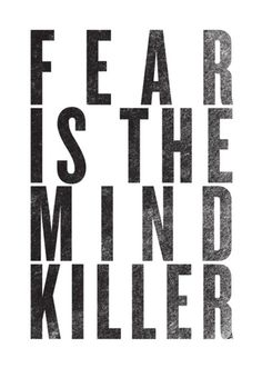 I must not fear. Fear is the mind-killer. Fear is the little-death that brings total obliteration. I will face my fear. I will permit it to pass over me and through me. And when it has gone past I will turn the inner eye to see its path. Where the fear ha Motivacional Quotes, Words Quotes, Great Quotes, Quotes To Live By, Inspirational Quotes, Sayings, Famous Quotes, Daily Quotes, The Words