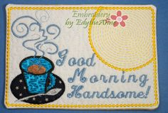 GOOD MORNING HANDSOME! & GOOD MORNING GORGEOUS! Set of 2 IN THE HOOP Machine Embroidery Mug Mat Designs by EmbroideryEdytheAnn, $4.75