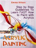 Free Kindle Book -  [Crafts & Hobbies & Home][Free] Acrylic Painting: Step by Step guidelines To Learn FAST How to Paint with Acrylics (Acrylic Painting Books, acrylic painting techniques, acrylic painting for beginners) Check more at http://www.free-kindle-books-4u.com/crafts-hobbies-homefree-acrylic-painting-step-by-step-guidelines-to-learn-fast-how-to-paint-with-acrylics-acrylic-painting-books-acrylic-painting-techniques-acrylic-painting-for-be/