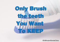 Thought of the Day! Only brush the teeth you to keep.  #DrBhutaniDentalClinic