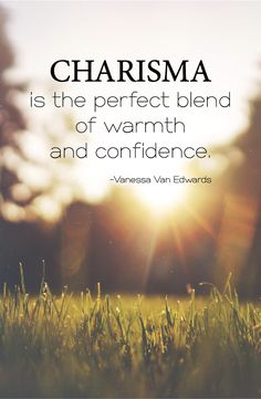 """Charisma is the perfect blend of warmth and confidence."" - Vanessa Van Edwards"
