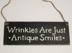 Small Craft Sign - Wrinkles Are Just Antique Smiles