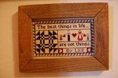 """""""The Best Things in Life Are Not Things,"""" another lovely gift stitched by my friend 600 miles away, Linda, at unlimitedpossibilities.blogspot.com"""