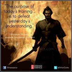 Lo scopo della formazione di oggi ... è quello di sconfiggere la comprensione di ieri. - Miyamoto Musashi