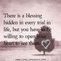 There's a blessing hidden in every trial in life, but you have to be willing to open your heart to see them. Quotes To Live By, Me Quotes, Funny Quotes, Qoutes, Bible Quotes, Gospel Quotes, Mommy Quotes, Quotes Images, Truth Quotes