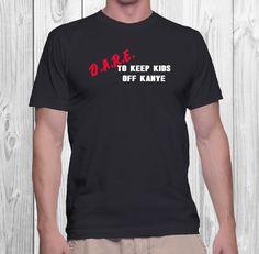 D.A.R.E. To Keep Kids Off Kanye Funny Tee by TwistedMonkeyApparel on Etsy
