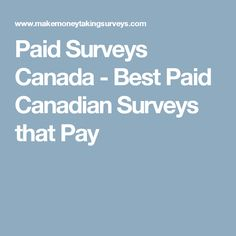 Paid Surveys Canada - Best Paid Canadian Surveys that Pay. Join Canadian paid surveys and make money online in Canada.