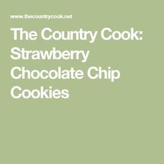 The Country Cook: Strawberry Chocolate Chip Cookies