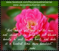 Quote Garden- Rumi Quotes. Get more inspirational quotes & meditations at this link http://www.jacquelinejgarner.com/quote-garden.html#  Loads Of Love, Blessings & Hugs~ Jacqueline <3