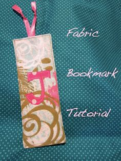 Fabric Bookmark Tutorial!  The tutorial is easy to follow.