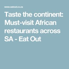 Taste the continent: Must-visit African restaurants across SA - Eat Out