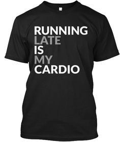 Running Late is my Cardio . Get this amazing running t-shirt   >> 100% Printed in the U.S.A - Ship Worldwide   TIP: SHARE it with your friends, order together and save on shipping. Warning: Limited time only -  #runningtshirt #cardiotshirt   Trouble Ordering?  Email support@teespring.com or call 1-855-833-7774.   ▼▼ Click GREEN BUTTON Below To Order ▼▼