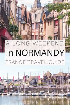 A long weekend in Normandy France Travel Guide. Here's where you should visit during three days in the North of France; Rouen, Deauville & Mont Saint Michel road trip itinerary.