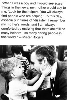 Mr. Rogers one of the greatest people on earth, and one of the wisest. For all the people reeling from the shocking news that comes everyday.