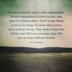 People don't always take responsibility for their action and it's not your responsibility to take the blame