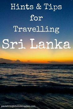 Hints & Tips for Traveling SriLanka http://www.paulathroughthelookingglass.com/hints-tips-for-travelling-sri-lanka/