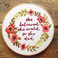 She believed she could so she did quote. Beautiful embroidery.