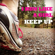 I run like a girl. Keep up!  #fitspiration #keepgoing #runfaster