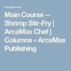 Main Course -- Shrimp Stir-Fry | ArcaMax Chef | Columns « ArcaMax Publishing